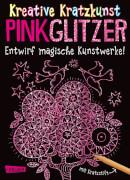 Kreative Kratzkunst: Pink Glitzer: Set mit 10 Kratzbildern, Anleitungsbuch und Holzstift, Taschenbuch, 16 Seiten, ab 5 Jahren